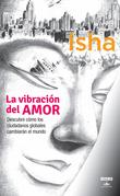 La vibración del amor. Descubre cómo los ciudadanos globales cambiarán el mundo
