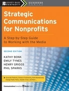 Strategic Communications for Nonprofits: A Step-by-Step Guide to Working with the Media