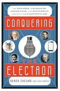Conquering the Electron: The Geniuses, Visionaries, Egomaniacs, and Scoundrels Who Built Our Electronic Age