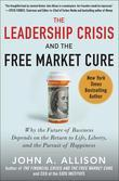The Leadership Crisis and the Free Market Cure: Why the Future of Business Depends on the Return to Life, Liberty, and the Pursuit of Happiness