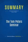 Summary : The Tom Peters Seminar - Tom Peters