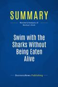 Summary : Swim with the Sharks Without Being Eaten Alive - Harvey Mackay