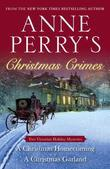 Anne Perry's Christmas Crimes: Two Victorian Holiday Mysteries: A Christmas Homecoming and A Christmas Garland