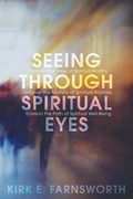 Seeing through Spiritual Eyes: Expand Your View of Spiritual Reality, Uncover the Mystery of Spiritual Warfare, Envision the Path of Spiritual Well-Be