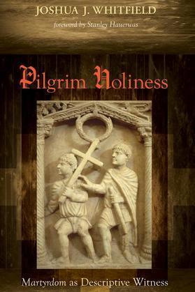 Pilgrim Holiness: Martyrdom as Descriptive Witness