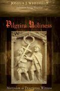 Pilgrim Holiness: Martyrdom as Descriptive Witness