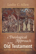 A Theological Approach to the Old Testament: Major Themes and New Testament Connections