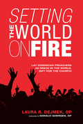 Setting the World on Fire: Lay Dominican Preachers as Grace in the World, Gift for the Church