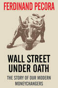 Wall Street Under Oath: The Story of Our Modern Money Changers