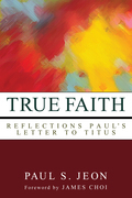True Faith: Reflections on Paul's Letter to Titus