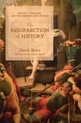 The Resurrection of History: History, Theology, and the Resurrection of Jesus