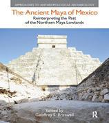 The Ancient Maya of Mexico: Reinterpreting the Past of the Northern Maya Lowlands