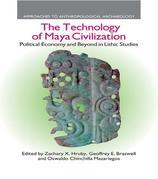 The Technology of Maya Civilization: Political Economy Amd Beyond in Lithic Studies