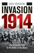 Invasion 1914: The Schlieffen Plan to the Battle of the Marne