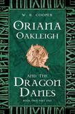 Oriana Oakleigh and the Dragon Danes: Book Two: Part One