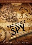 Tarleton's Spy: A Tale of the Southern American Revolution, Book 1