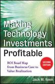Making Technology Investments Profitable: ROI Road Map from Business Case to Value Realization