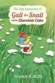 The Silly Adventures of Gail the Snail and the Chocolate Cake