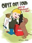 Onyx Out Loud: Off to School I Go!