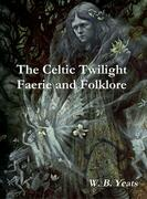 The Celtic Twilight Faerie and Folklore