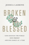 Broken & Blessed: God Changes the World One Person and One Family At A Time