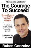 The Courage to Succeed: Success Secrets of an Unlikely Four-time Olympian