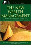 The New Wealth Management: The Financial Advisors Guide to Managing and Investing Client Assets