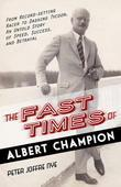 The Fast Times of Albert Champion: From Record-Setting Racer to Dashing Tycoon, An Untold Story of Speed, Success, and Betrayal
