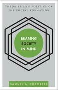Bearing Society in Mind: Theories and Politics of the Social Formation