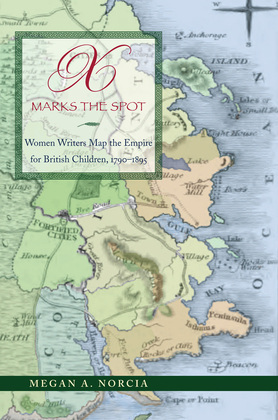 X Marks the Spot: Women Writers Map the Empire for British Children, 1790-1895