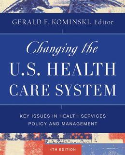Changing the U.S. Health Care System: Key Issues in Health Services Policy and Management