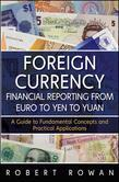 Foreign Currency Financial Reporting from Euro to Yen to Yuan: A Guide to Fundamental Concepts and Practical Applications