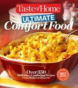 Taste of Home Ultimate Comfort Food: Over 350 Delicious and Comforting Recipes from Dinners and Desserts