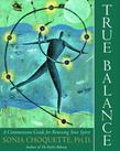 True Balance: A Commonsense Guide for Renewing Your Spirit