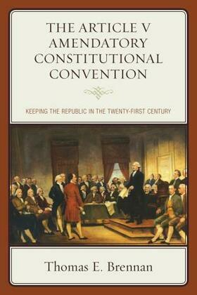 The Article V Amendatory Constitutional Convention: Keeping the Republic in the Twenty-First Century