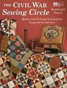 The Civil War Sewing Circle: Quilts and Sewing Accessories Inspired by the Era