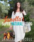 Janella's Super Natural Foods: Over 150 delicious recipes for sustained wellbeing