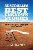 Australia's Best Unknown Stories: and tales you thought you knew...