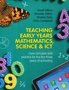Teaching Early Years Mathematics, Science and ICT: Core concepts and practice for the first three years of schooling