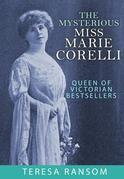 The Mysterious Miss Marie Corelli: Queen of Victorian Bestsellers