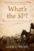 What's the SP?: Betting on Racing: An A-Z