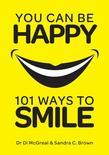 You Can Be Happy: 101 Ways to Smile