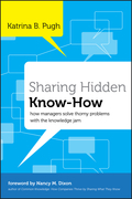 Sharing Hidden Know-How: How Managers Solve Thorny Problems With the Knowledge Jam