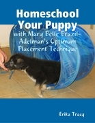 Homeschool Your Puppy - With Mary Belle Brazil-Adelman's Optimum Placement Technique