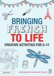 Bringing French to Life: Creative activities for 5-11