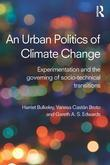 An Urban Politics of Climate Change: Experimentation and the Governing of Socio-Technical Transitions