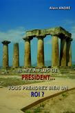 Il n'y a plus de président… Vous prendrez bien un roi ?