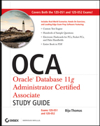 OCA: Oracle Database 11g Administrator Certified Associate Study Guide: (Exams1Z0-051 and 1Z0-052)
