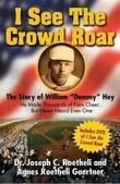 "I See the Crowd Roar: The Inspiring Story of William ""Dummy"" Hoy"
