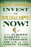 Invest in Europe Now!: Why Europe's Markets Will Outperform the Us in the Coming Years